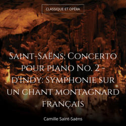 Saint-Saëns: Concerto pour piano No. 2 - d'Indy: Symphonie sur un chant montagnard français