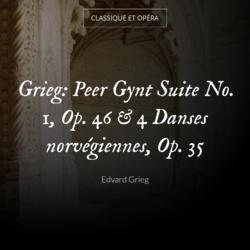 Grieg: Peer Gynt Suite No. 1, Op. 46 & 4 Danses norvégiennes, Op. 35