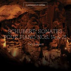 Schubert: Sonates pour piano Nos. 14 & 21