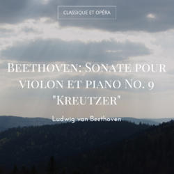 "Beethoven: Sonate pour violon et piano No. 9 ""Kreutzer"""