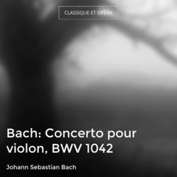 Bach: Concerto pour violon, BWV 1042