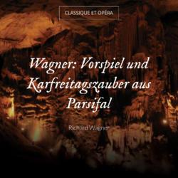 Wagner: Vorspiel und Karfreitagszauber aus Parsifal