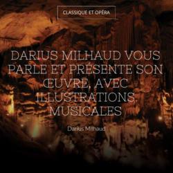 Darius Milhaud vous parle et présente son œuvre, avec illustrations musicales
