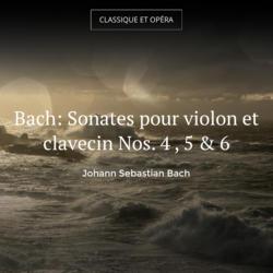 Bach: Sonates pour violon et clavecin Nos. 4 , 5 & 6