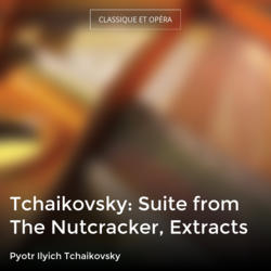 Tchaikovsky: Suite from The Nutcracker, Extracts