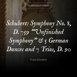 "Schubert: Symphony No. 8, D. 759 ""Unfinished Symphony"" & 5 German Dances and 7 Trios, D. 90"