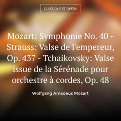 Mozart: Symphonie No. 40 - Strauss: Valse de l'empereur, Op. 437 - Tchaikovsky: Valse issue de la Sérénade pour orchestre à cordes, Op. 48