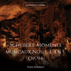 Schubert: Moments musicaux Nos. 1, 3, 4 & 5, Op. 94