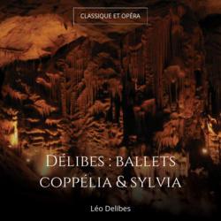 Délibes : ballets coppélia & sylvia