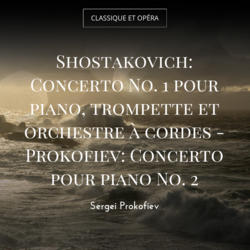 Shostakovich: Concerto No. 1 pour piano, trompette et orchestre à cordes - Prokofiev: Concerto pour piano No. 2