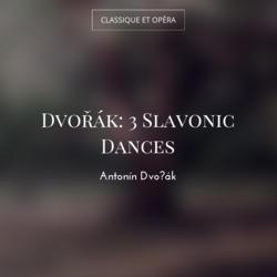 Dvořák: 3 Slavonic Dances