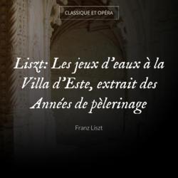 Liszt: Les jeux d'eaux à la Villa d'Este, extrait des Années de pèlerinage