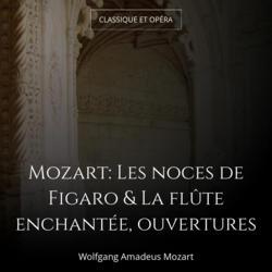 Mozart: Les noces de Figaro & La flûte enchantée, ouvertures