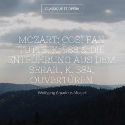 Mozart: Così fan tutte, K. 588 & Die Entführung aus dem Serail, K. 384, Ouvertüren