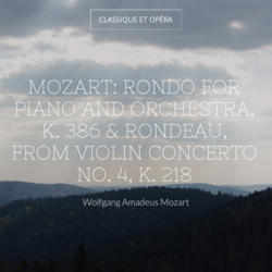Mozart: Rondo for Piano and Orchestra, K. 386 & Rondeau, from Violin Concerto No. 4, K. 218