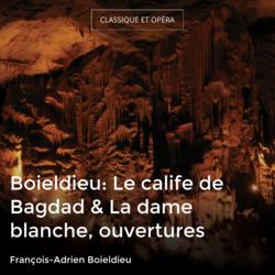 Boieldieu: Le calife de Bagdad & La dame blanche, ouvertures