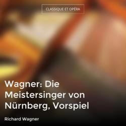 Wagner: Die Meistersinger von Nürnberg, Vorspiel