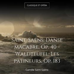 Saint-Saëns: Danse macabre, Op. 40 - Waldteufel: Les patineurs, Op. 183
