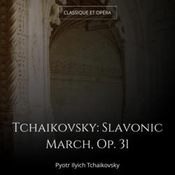 Tchaikovsky: Slavonic March, Op. 31