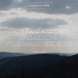Liszt: Fantasie über ungarische Volksmelodien, S. 123