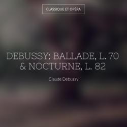 Debussy: Ballade, L. 70 & Nocturne, L. 82