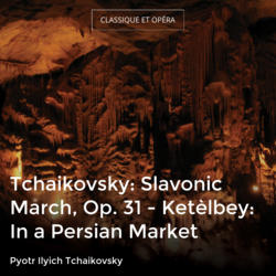 Tchaikovsky: Slavonic March, Op. 31 - Ketèlbey: In a Persian Market