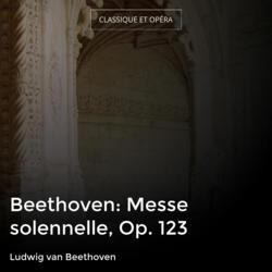 Beethoven: Messe solennelle, Op. 123