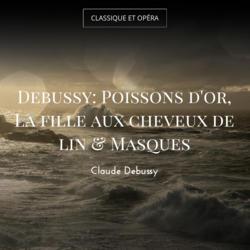 Debussy: Poissons d'or, La fille aux cheveux de lin & Masques