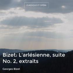 Bizet: L'arlésienne, suite No. 2, extraits