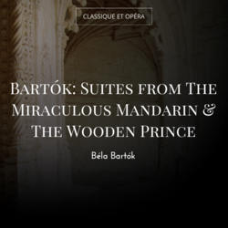 Bartók: Suites from The Miraculous Mandarin & The Wooden Prince