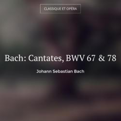 Bach: Cantates, BWV 67 & 78