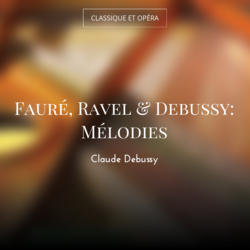 Fauré, Ravel & Debussy: Mélodies