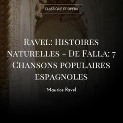 Ravel: Histoires naturelles - De Falla: 7 Chansons populaires espagnoles
