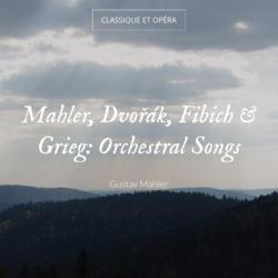 Mahler, Dvořák, Fibich & Grieg: Orchestral Songs