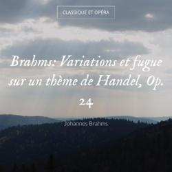 Brahms: Variations et fugue sur un thème de Handel, Op. 24