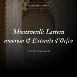 Monteverdi: Lettera amorosa & Extraits d'Orfeo