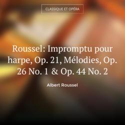 Roussel: Impromptu pour harpe, Op. 21, Mélodies, Op. 26 No. 1 & Op. 44 No. 2
