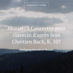 Mozart: 3 Concertos pour clavecin d'après Jean Chrétien Bach, K. 107
