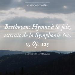 Beethoven: Hymne à la joie, extrait de la Symphonie No. 9, Op. 125