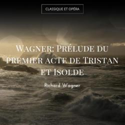 Wagner: Prélude du premier acte de Tristan et Isolde