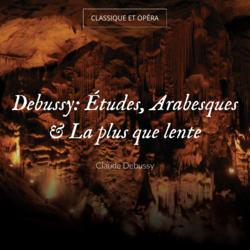 Debussy: Études, Arabesques & La plus que lente