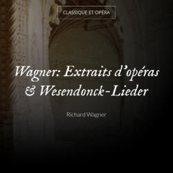 Wagner: Extraits d'opéras & Wesendonck-Lieder