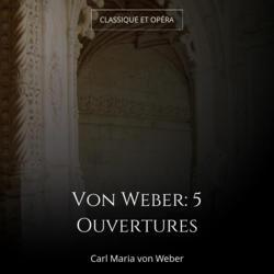 Von Weber: 5 Ouvertures