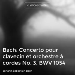 Bach: Concerto pour clavecin et orchestre à cordes No. 3, BWV 1054