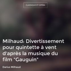 """Milhaud: Divertissement pour quintette à vent d'après la musique du film """"Gauguin"""""""