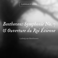 Beethoven: Symphonie No. 7 & Ouverture du Roi Étienne