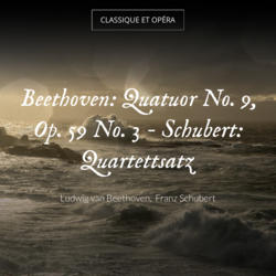 Beethoven: Quatuor No. 9, Op. 59 No. 3 - Schubert: Quartettsatz