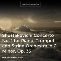 Shostakovich: Concerto No. 1 for Piano, Trumpet and String Orchestra in C Minor, Op. 35
