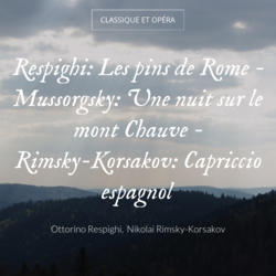 Respighi: Les pins de Rome - Mussorgsky: Une nuit sur le mont Chauve - Rimsky-Korsakov: Capriccio espagnol