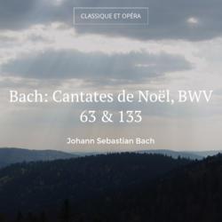 Bach: Cantates de Noël, BWV 63 & 133